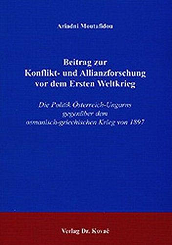 9783830009337: Beitrag zur Konflikt- und Allianzforschung vor dem Ersten Weltkrieg: Die Politik Ã-sterreich-Ungarns gegenüber dem osmanisch-griechischen Krieg von 1897