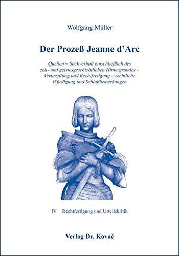 9783830011446: Der Prozess Jeanne d Arc: Quellen - Sachverhalt einschliesslich des zeit- und geistesgeschichtlichen Hintergrundes - Verurteilung und Rechtfertigung - rechtliche W�rdigung und Schlussbemerkungen
