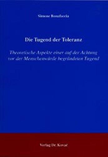 9783830012412: Die Tugend der Toleranz: Theoretische Aspekte einer auf der Achtung vor der Menschenwürde begründeten Tugend