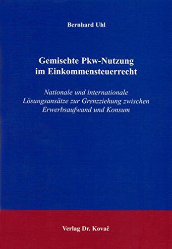 9783830014997: Gemischte Pkw-Nutzung im Einkommensteuerrecht: Nationale und internationale L�sungsans�tze zur Grenzziehung zwischen Erwerbsaufwand und Konsum