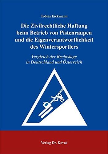 9783830016229: Die Zivilrechtliche Haftung beim Betrieb von Pistenraupen und die Eigenverantwortlichkeit des Wintersportlers: Vergleich der Rechtslage in Deutschland und Österreich (Livre en allemand)