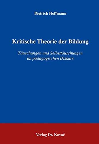 9783830022572: Kritische Theorie der Bildung: T�uschungen und Selbstt�uschungen im p�dagogischen Diskurs