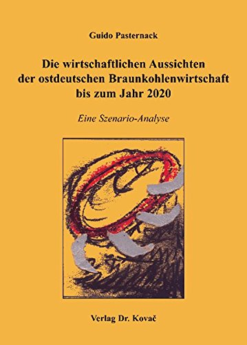 9783830023630: Die wirtschaftlichen Aussichten der ostdeutschen Braunkohlenwirtschaft bis zum Jahr 2020: Eine Szenario-Analyse (Livre en allemand)