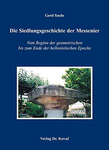 9783830023968: Die Siedlungsgeschichte der Messenier: Vom Beginn der geometrischen bis zum Ende der hellenistischen Epoche