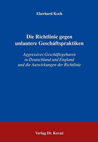 9783830025085: Die Richtlinie gegen unlautere Geschäftspraktiken: Aggressives Geschäftsgebaren in Deutschland und England und die Auswirkungen der Richtlinie (Livre en allemand)