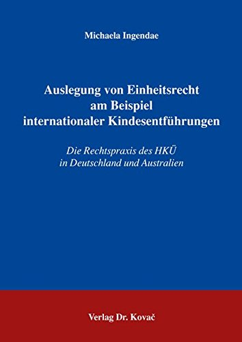 9783830025139: Auslegung von Einheitsrecht am Beispiel internationaler Kindesentführungen: Die Rechtspraxis des HKÃœ in Deutschland und Australien
