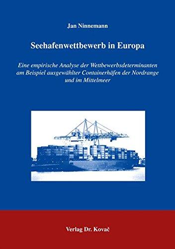 9783830025733: Seehafenwettbewerb in Europa: Eine empirische Analyse der Wettbewerbsdeterminanten am Beispiel ausgewählter Containerhäfen der Nordrange und im Mittelmeer