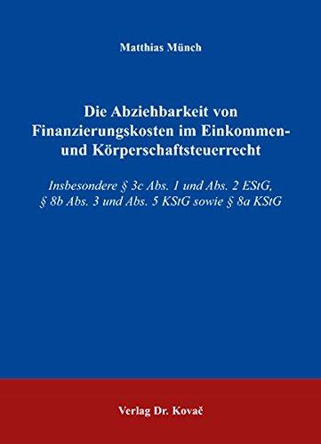 9783830025979: Die Abziehbarkeit von Finanzierungskosten im Einkommen- und K�rperschaftsteuerrecht: Insbesondere § 3c Abs. 1 und Abs. 2 EStG, § 8b Abs. 3 und Abs. 5 KStG sowie § 8a KStG