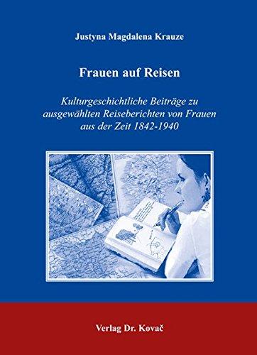 9783830026037: Frauen auf Reisen: Kulturgeschichtliche Beitr�ge zu ausgew�hlten Reiseberichten von Frauen aus der Zeit 1842-1940
