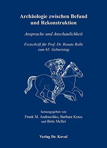 9783830027119: Arch�ologie zwischen Befund und Rekonstruktion: Ansprache und Anschaulichkeit. Festschrift f�r Prof. Dr. Renate Rolle zum 65. Geburtstag
