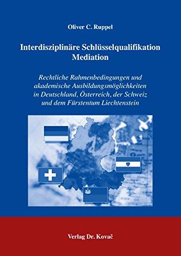 9783830027881: Interdisziplinäre Schlüsselqualifikation Mediation: Rechtliche Rahmenbedingungen und akademische Ausbildungsmöglichkeiten in Deutschland, Ã-sterreich, der Schweiz und dem Fürstentum Liechtenstein
