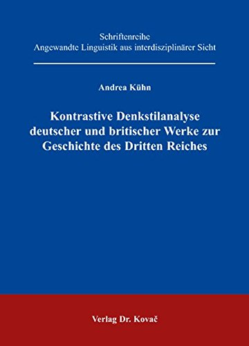 9783830029663: Kontrastive Denkstilanalyse deutscher und britischer Werke zur Geschichte des Dritten Reiches (Angewandte Linguistik aus interdisziplinaerer Sicht)