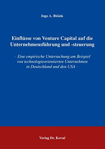 9783830032793: Einflüsse von Venture Capital auf die Unternehmensführung und -steuerung. – Eine empirische Untersuchung am Beispiel von technologieorientierten Unternehmen in Deutschland und den USA –