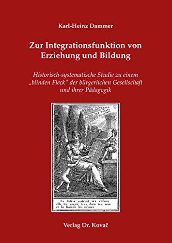 """9783830033486: Zur Integrationsfunktion von Erziehung und Bildung. Historisch-systematische Studie zu einem """"blinden Fleck"""" der bürgerlichen Gesellschaft und ihrer Pädagogik"""