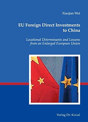 EU Foreign Direct Investments to China. Locational Determinants and Lessons from an Enlarged ...