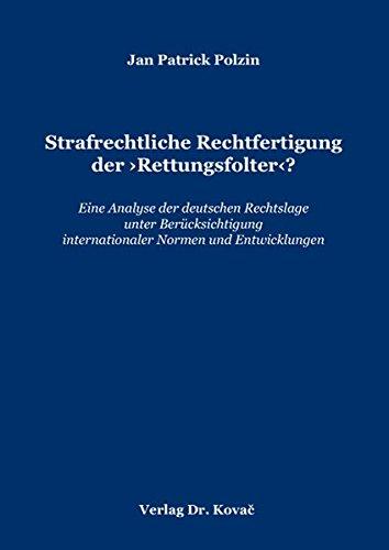 9783830036104: Strafrechtliche Rechtfertigung der �Rettungsfolter�?. Eine Analyse der deutschen Rechtslage unter Beruecksichtigung internationaler Normen und Entwicklungen (Strafrecht in Forschung und Praxis)