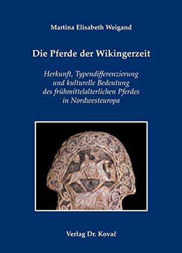 9783830036456: Die Pferde der Wikingerzeit: Herkunft, Typendifferenzierung und kulturelle Bedeutung des frühmittelalterlichen Pferdes in Nordwesteuropa