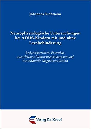 9783830038184: Neurophysiologische Untersuchungen bei ADHS-Kindern mit und ohne Lernbehinderung: Ereigniskorrelierte Potentiale, quantitatives Elektroenzephalogramm Magnetstimulation (Livre en allemand)