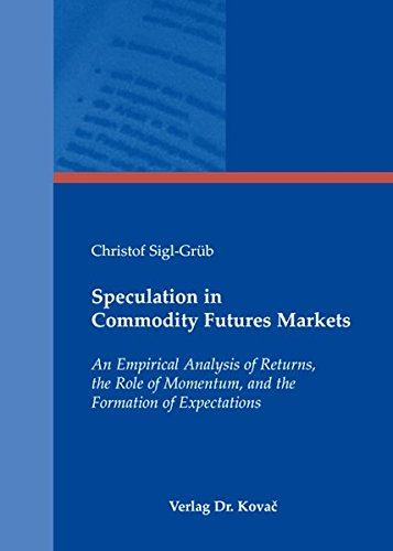 9783830039846: Speculation in Commodity Futures Markets. An Empirical Analysis of Returns, the Role of Momentum, and the Formation of Expectations
