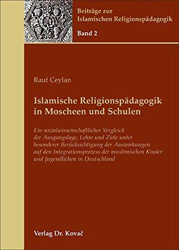 9783830040385: Islamische Religionspädagogik in Moscheen und Schulen. Ein sozialwissenschaftlicher Vergleich der Ausgangslage, Lehre und Ziele unter besonderer Berücksichtigung der Auswirkungen auf den Integrationsprozess der muslimischen Kinder und Jugendlichen in Deutschland