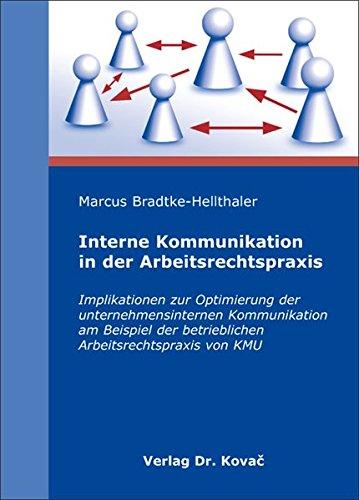 9783830040460: Interne Kommunikation in der Arbeitsrechtspraxis. Implikationen zur Optimierung der unternehmensinternen Kommunikation am Beispiel der betrieblichen Arbeitsrechtspraxis von KMU (MERKUR - Schriften zum Innovativen Marketing-Management)