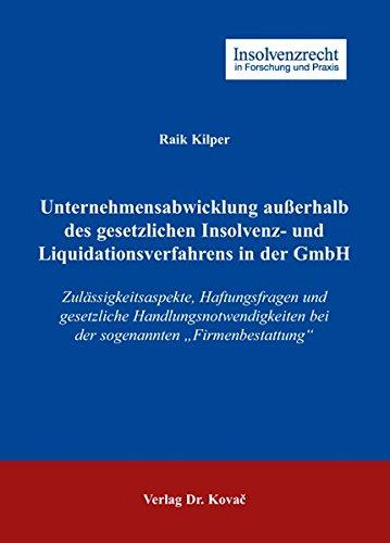 9783830042051: Unternehmensabwicklung ausserhalb des gesetzlichen Insolvenz- und Liquidationsverfahrens in der GmbH. Zulaessigkeitsaspekte, Haftungsfragen und gesetzliche Handlungsnotwendigkeiten bei der sogenannten 'Firmenbestattung' (Insolvenzrecht in Forschung und Praxis)