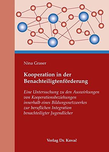 9783830042969: Kooperation in der Benachteiligtenfoerderung. Eine Untersuchung zu den Auswirkungen von Kooperationsbeziehungen innerhalb eines Bildungsnetzwerkes zur beruflichen Integration benachteiligter Jugendlicher (Sonderpaedagogik in Forschung und Praxis)