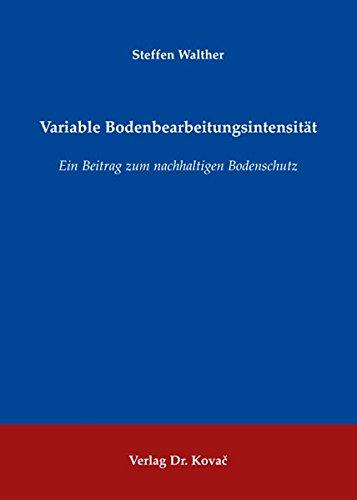 9783830046219: Variable Bodenbearbeitungsintensität. Ein Beitrag zum nachhaltigen Bodenschutz