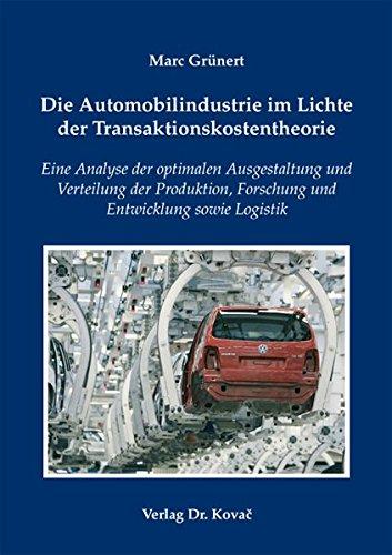 9783830048299: Die Automobilindustrie im Lichte der Transaktionskostentheorie: Eine Analyse der optimalen Ausgestaltung und Verteilung der Produktion, Forschung und Entwicklung sowie Logistik