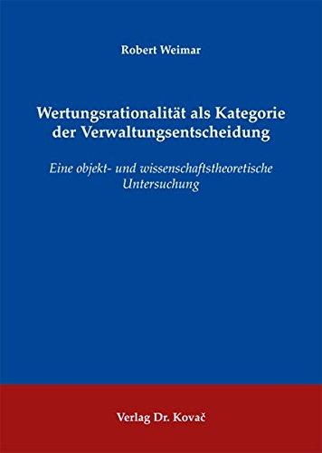 Wertungsrationalität als Kategorie der Verwaltungsentscheidung: Eine objekt- . (9783830049654) by Robert Weimar