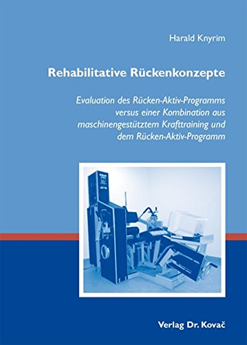 9783830049715: Rehabilitative Rückenkonzepte. Evaluation des Rücken-Aktiv-Programms versus einer Kombination aus maschinengestütztem Krafttraining und dem Rücken-Aktiv-Programm