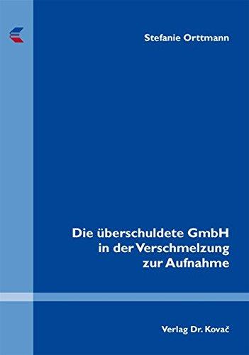 9783830050759: Die überschuldete GmbH in der Verschmelzung zur Aufnahme