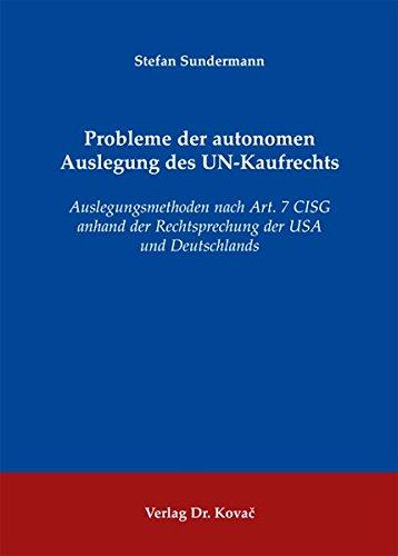 9783830051947: Probleme der autonomen Auslegung des UN-Kaufrechts. Auslegungsmethoden nach Art. 7 CISG anhand der Rechtsprechung der USA und Deutschlands