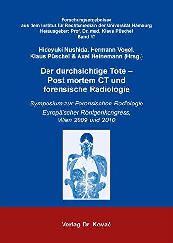 9783830054115: Der durchsichtige Tote – Post mortem CT und forensische Radiologie. Symposium zur Forensischen Radiologie. Europäischer Röntgenkongress, Wien 2009 und 2010