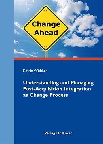 9783830054979: Understanding and Managing Post-Acquisition Integration as Change Process