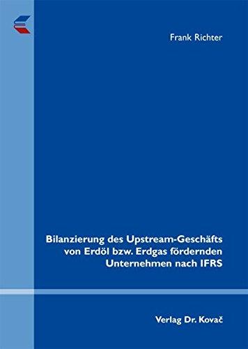 9783830060512: Bilanzierung des Upstream-Gesch�fts von Erd�l bzw. Erdgas f�rdernden Unternehmen nach IFRS