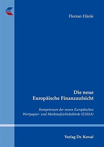 9783830062974: Die neue Europ�ische Finanzaufsicht: Kompetenzen der neuen Europ�ischen Wertpapier- und Marktaufsichtsbeh�rde (ESMA)