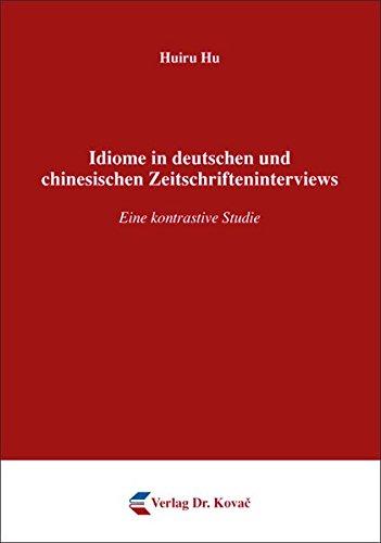 9783830065524: Idiome in deutschen und chinesischen Zeitschrifteninterviews. Eine kontrastive Studie (PHILOLOGIA - Sprachwissenschaftliche Forschungsergebnisse)
