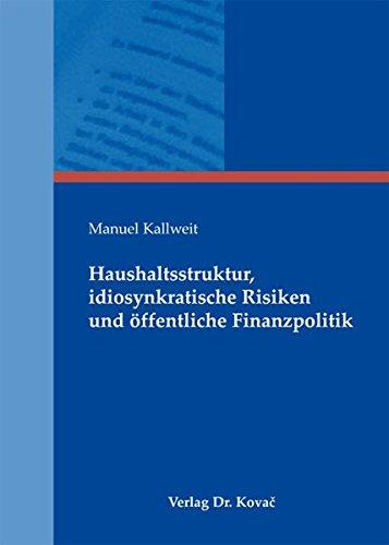 9783830066521: Haushaltsstruktur, idiosynkratische Risiken und öffentliche Finanzpolitik (Schriftenreihe volkswirtschaftliche Forschungsergebnisse)