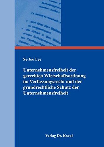 9783830066798: Unternehmensfreiheit der gerechten Wirtschaftsordnung im Verfassungsrecht und der grundrechtliche Schutz der Unternehmensfreiheit (Verfassungsrecht in Forschung und Praxis)