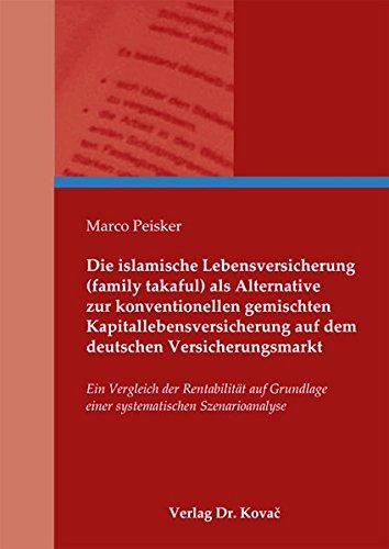9783830067153: Die islamische Lebensversicherung (family takaful) als Alternative zur konventionellen gemischten Kapitallebensversicherung auf dem deutschen ... einer systematischen Szenarioanalyse