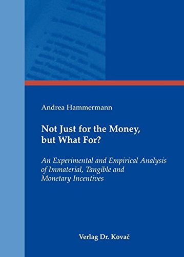 9783830068815: Not Just for the Money, but What For?. An Experimental and Empirical Analysis of Immaterial, Tangible and Monetary Incentives