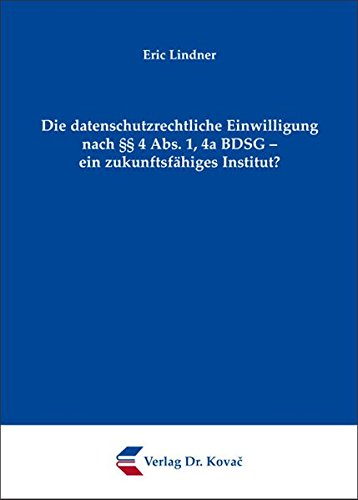 9783830070115: Die datenschutzrechtliche Einwilligung nach §§ 4 Abs. 1, 4a BDSG - ein zukunftsfähiges Institut?