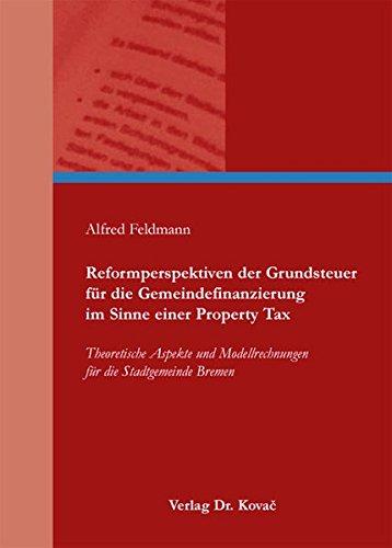 9783830071143: Reformperspektiven der Grundsteuer für die Gemeindefinanzierung im Sinne einer Property Tax: Theoretische Aspekte und Modellrechnungen für die Stadtgemeinde Bremen