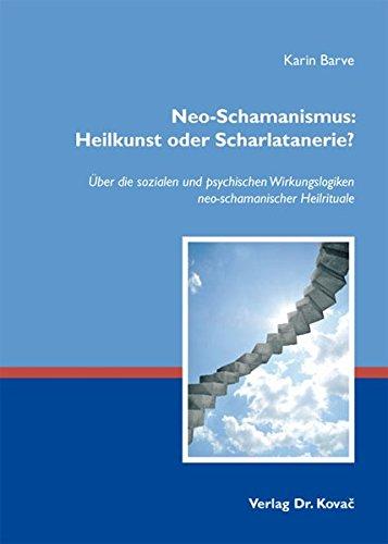 9783830071655: Neo-Schamanismus: Heilkunst oder Scharlatanerie?: Über die sozialen und psychischen Wirkungslogiken neo-schamanischer Heilrituale