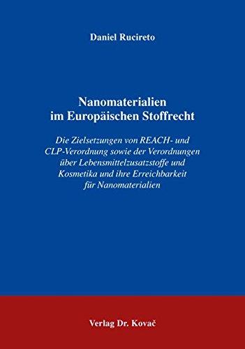 9783830071716: Nanomaterialien im Europäischen Stoffrecht. Die Zielsetzungen von REACH- und CLP-Verordnung sowie der Verordnungen über Lebensmittelzusatzstoffe und Kosmetika und ihre Erreichbarkeit für Nanomaterialien