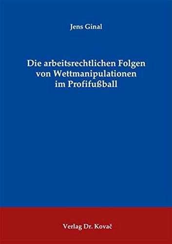 9783830072652: Die arbeitsrechtlichen Folgen von Wettmanipulationen im Profifußball (Schriftenreihe arbeitsrechtliche Forschungsergebnisse)