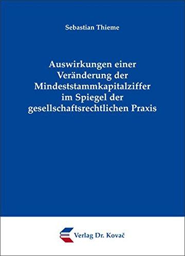 9783830073543: Auswirkungen einer Veränderung der Mindeststammkapitalziffer im Spiegel der gesellschaftsrechtlichen Praxis (Schriften zum Handels- und Gesellschaftsrecht)