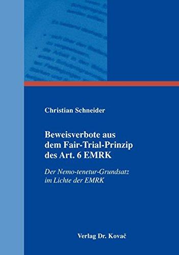 9783830073833: Beweisverbote aus dem Fair-Trial-Prinzip des Art. 6 EMRK: Der Nemo-tenetur-Grundsatz im Lichte der EMRK