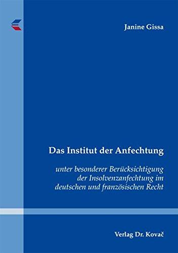 9783830074410: Das Institut der Anfechtung. unter besonderer Berücksichtigung der Insolvenzanfechtung im deutschen und französischen Recht (Schriftenreihe zum internationalen Einheitsrecht und zur Rechtsvergleichung)